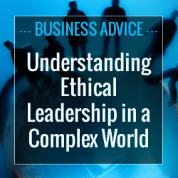 Understanding Ethical Leadership in a Complex World