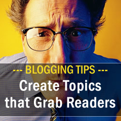 Small Business Blog Advice – Create Topics that Grab Readers