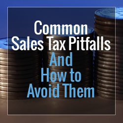 Common Sales Tax Pitfalls – And How to Avoid Them