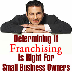 Determining If Franchising Is Right For Small Business Owners