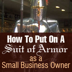 How to Put On A Suit of Armor As A Small Business Owner