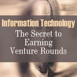 Information Technology – The Secret to Earning Venture Rounds