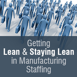 Getting Lean and Staying Lean in Manufacturing Staffing