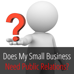 Does My Small Business Need Public Relations?