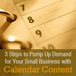 Three Steps to Pump Up Demand for Your Small Business with Calendar Content