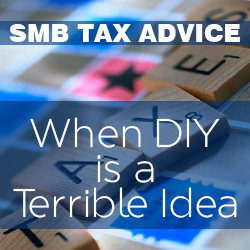 SMB Tax Advice – When DIY is a Terrible Idea