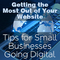 Getting the Most Out of Your Website – Tips for Small Businesses Going Digital