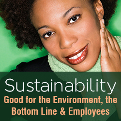 Sustainability: Good for the Environment, the Bottom Line and Employees