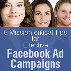5 Mission-critical Tips for Effective Facebook Ad Campaigns