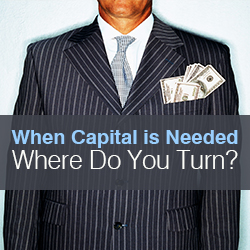 When Capital is Needed: Where Do You Turn?