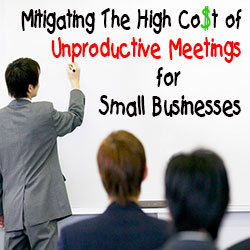 Mitigating The High Cost of Unproductive Meetings for Small Businesses