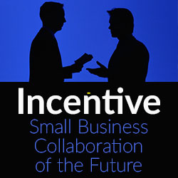 Incentive – Small Business Collaboration of the Future