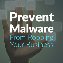 Prevent Malware From Robbing Your Business