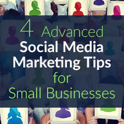 4 Advanced Social Media Marketing Tips for Small Businesses