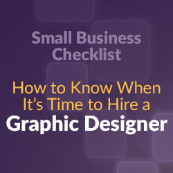 Small Business Checklist: How to Know When It's Time to Hire a Graphic Designer