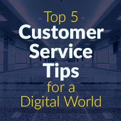 Top 5 Customer Service Tips for a Digital World
