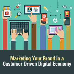 Marketing Your Brand in a Customer Driven Digital Economy