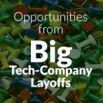 Opportunities from Big Tech-Company Layoffs