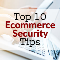 Top 10 Ecommerce Security Tips