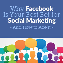Why Facebook Is Your Best Bet for Social Marketing – And How to Ace It