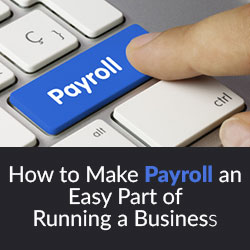 How to Make Payroll an Easy Part of Running a Business