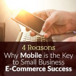 4 Reasons Why Mobile is the Key to Small Business E-Commerce Success