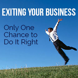 Exiting your Business – Only One Chance to Do It Right