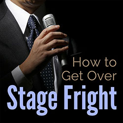 How to Get Over Stage Fright