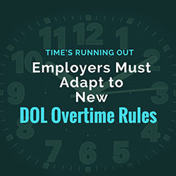 Time's Running Out: Employers Must Adapt to New DOL Overtime Rules