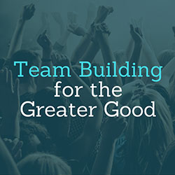 Team Building for the Greater Good