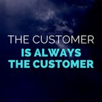The Customer Is Always the Customer