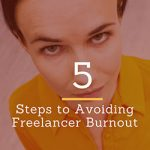 5 Steps to Avoiding Freelancer Burnout