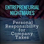 Entrepreneurial Nightmares:  Personal Responsibility for Company Taxes