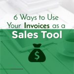 6 Ways to Use Your Invoices as a Sales Tool