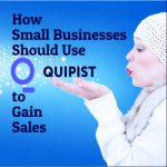 How Small Businesses Should Use Quipist to Increase Sales