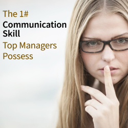 The #1 Communication Skill Top Managers Possess