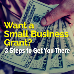 Want a Small Business Grant? 3 Steps to Get You There