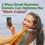 "3 Ways Small Business Owners Can Optimize the ""Work-Cation"""