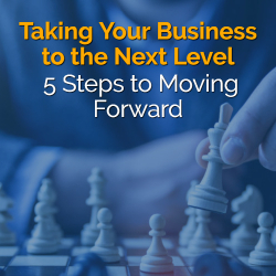 Taking Your Business to the Next Level: 5 Steps to Moving Forward