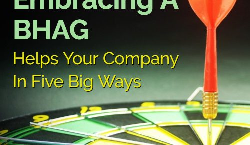 Embracing A BHAG Helps Your Company In Five Big Ways