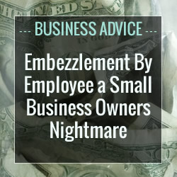 Embezzlement by employee - How to handle embezzlement Small Business