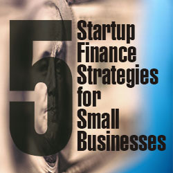 Five startup finance strategies for small businesses