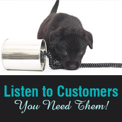 Listen to Customers – You Need Them!
