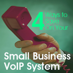 4 Ways to Save On Your Small Business VoIP System