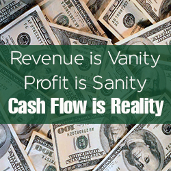Revenue is Vanity; Profit is Sanity; Cash Flow is Reality