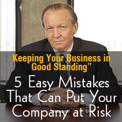 "Keeping Your Business in ""Good Standing"": 5 Easy Mistakes That Can Put Your Company at Risk"
