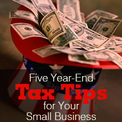Five Year-End Tax Tips for Your Small Business