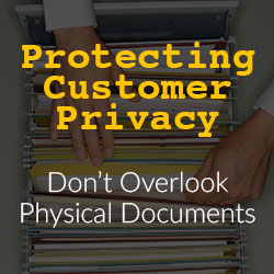 Protecting Customer Privacy: Don't Overlook Physical Documents