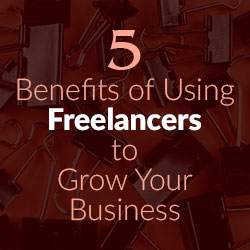 5 Benefits of Using Freelancers to Grow Your Business