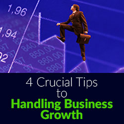 4 Crucial Tips to Handling Business Growth